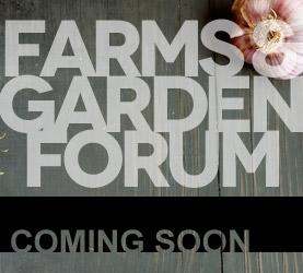Farms & Garden Forum Coming Soon